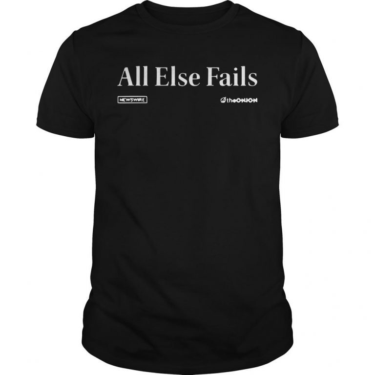 The Onion Newswire All Else Fails Shirt