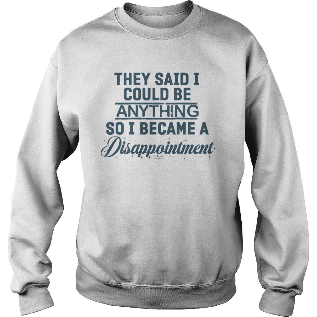 They Said I Could Be Anything So I Became A Disappointment Sweater