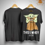 This Is The Whey Baby Yoda T Shirt