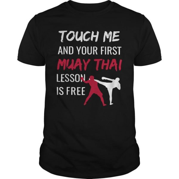 Touch Me And Your First Muay Thai Lesson Is Free Shirt