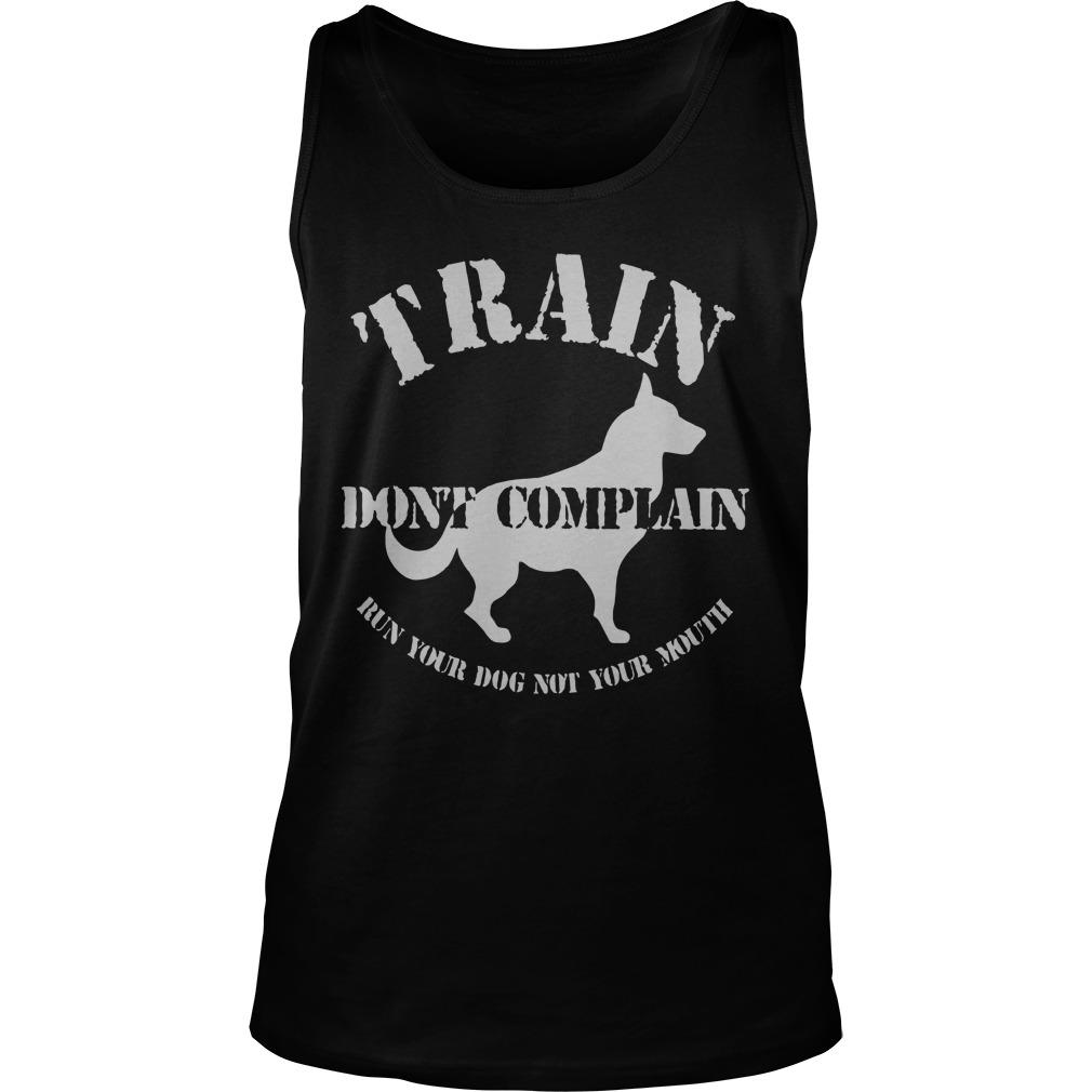 Train Don't Complain Run Your Dog Not Your Mouth Tank Top