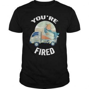 Truck Donald Trump You're Fired Shirt