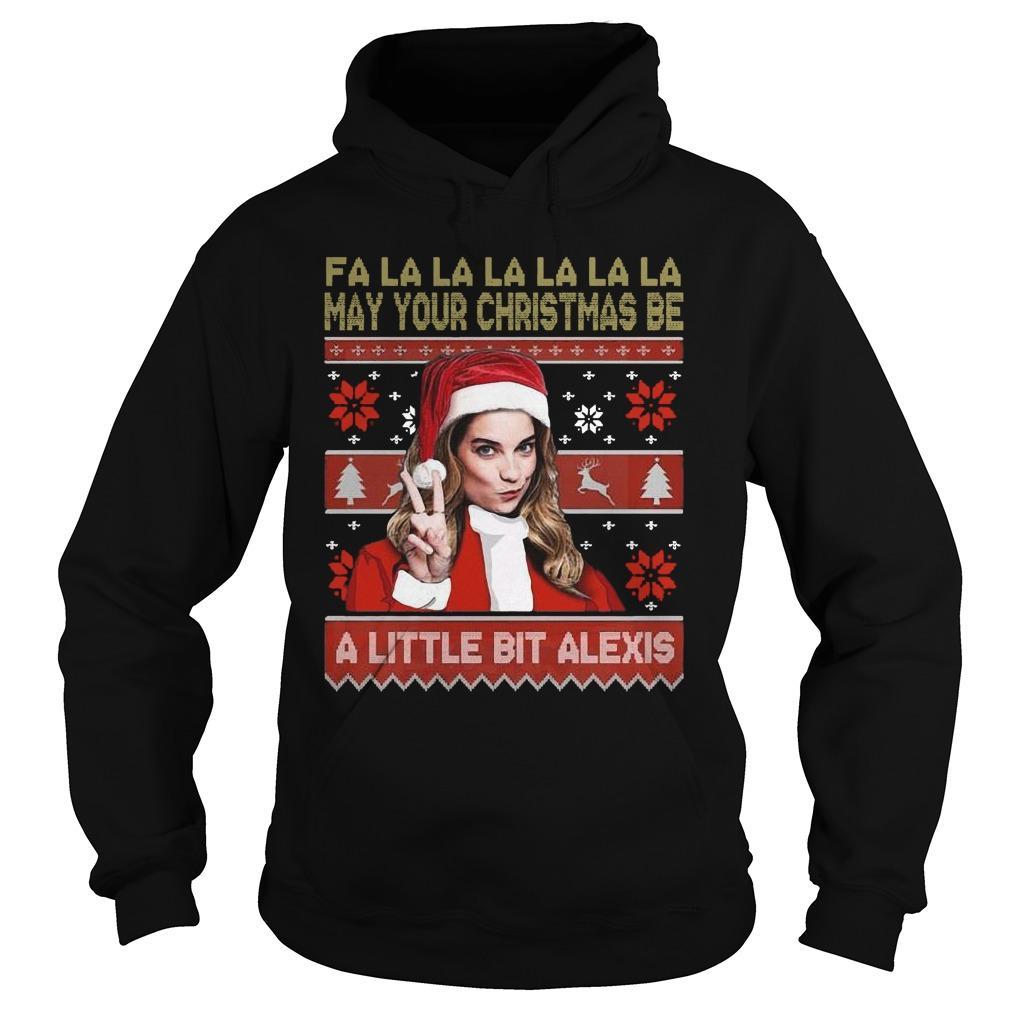 Ugly Fa La La La La La May Your Christmas Be A Little Bit Alexis Hoodie