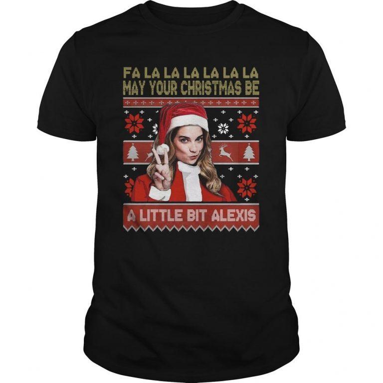 Ugly Fa La La La La La May Your Christmas Be A Little Bit Alexis Shirt