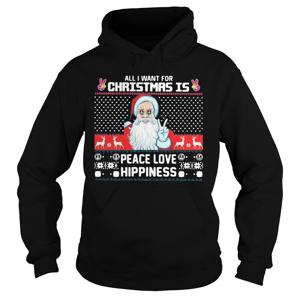 Ugly Santa All I Want For Christmas Is Peace Love Hippiness Hoodie