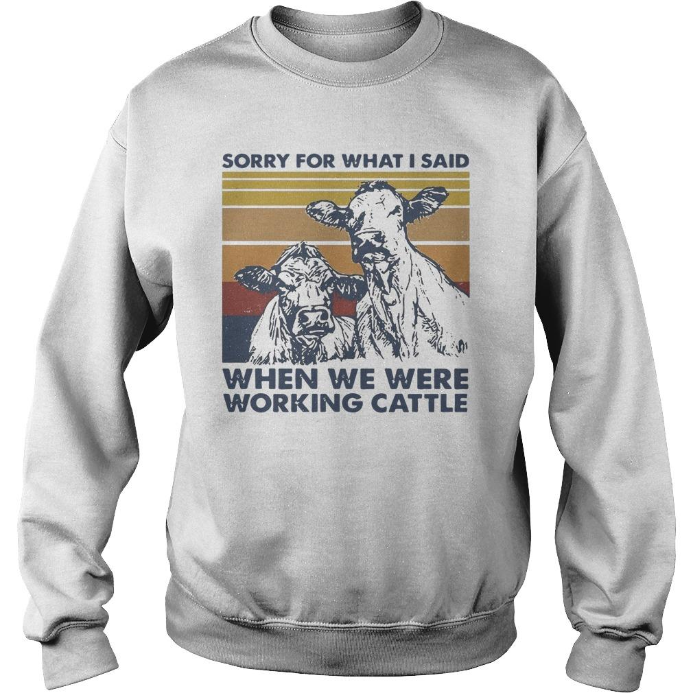 Vintage Cow Sorry For What I Said When We Were Working Cattle Sweater