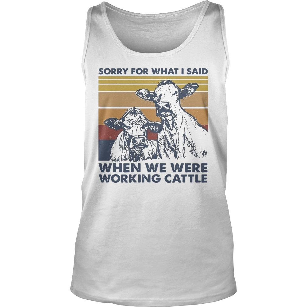 Vintage Cow Sorry For What I Said When We Were Working Cattle Tank Top