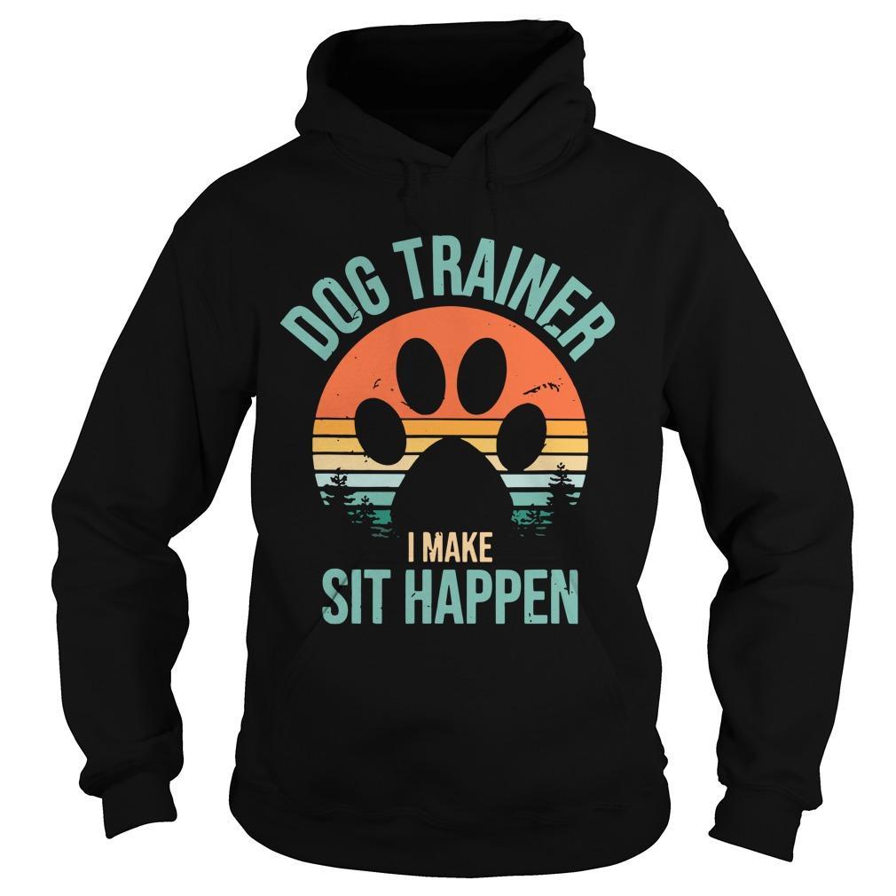 Vintage Dog Trainer I Make Sit Happen Hoodie