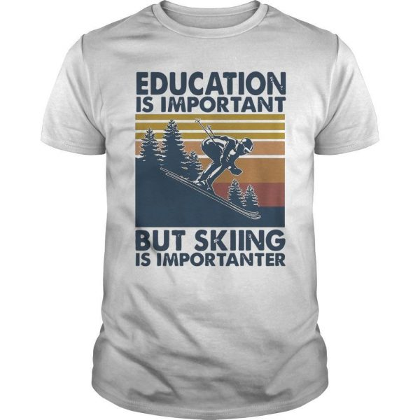 Vintage Education Is Important But Skiing Is Importanter Shirt