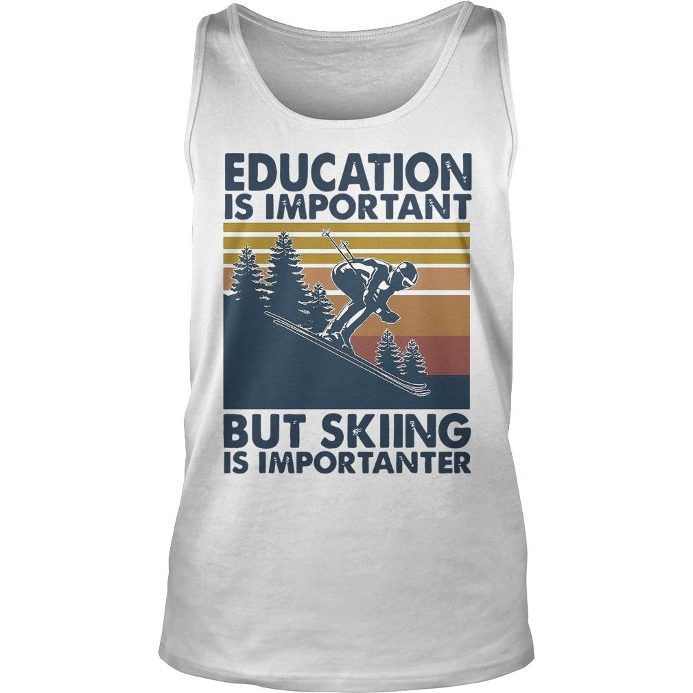 Vintage Education Is Important But Skiing Is Importanter Tank Top