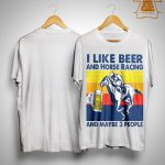 Vintage I Like Beer And Horse Racing And Maybe 3 People Shirt