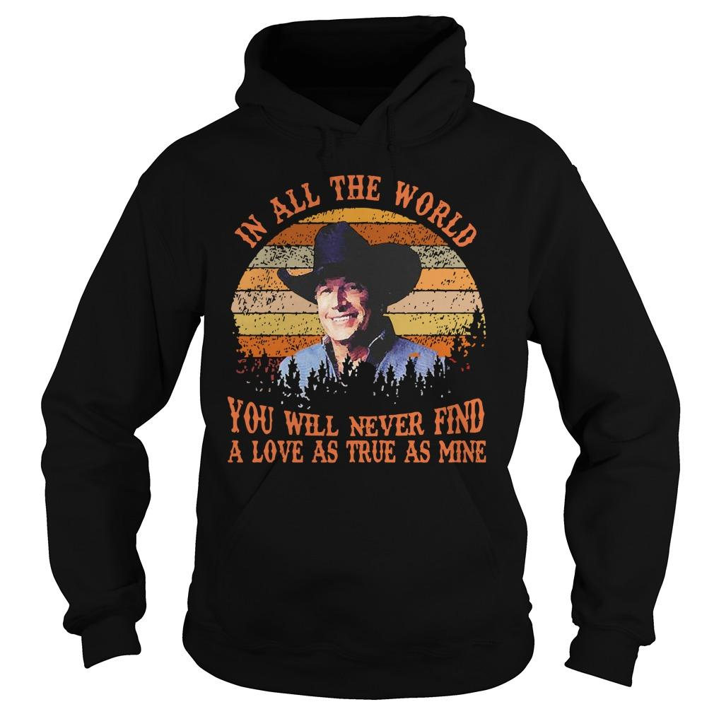 Vintage In All The World You Will Never Find A Love As True As Mine Hoodie