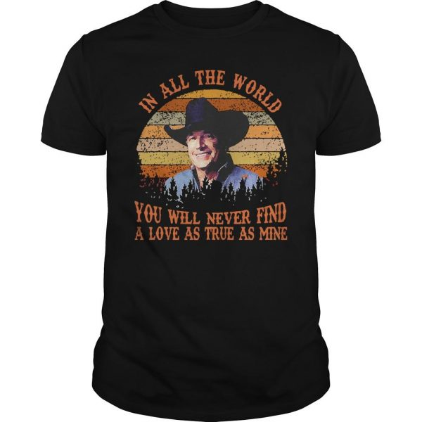 Vintage In All The World You Will Never Find A Love As True As Mine Shirt