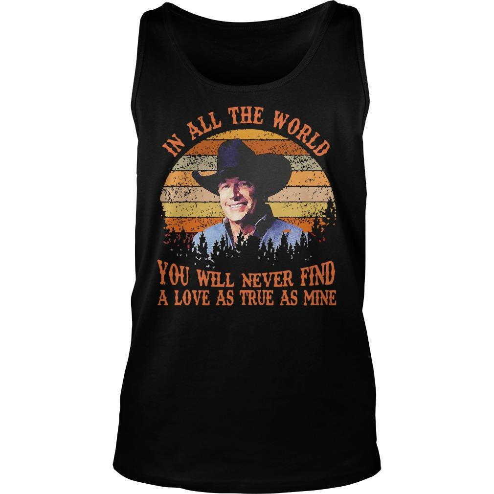 Vintage In All The World You Will Never Find A Love As True As Mine Tank Top