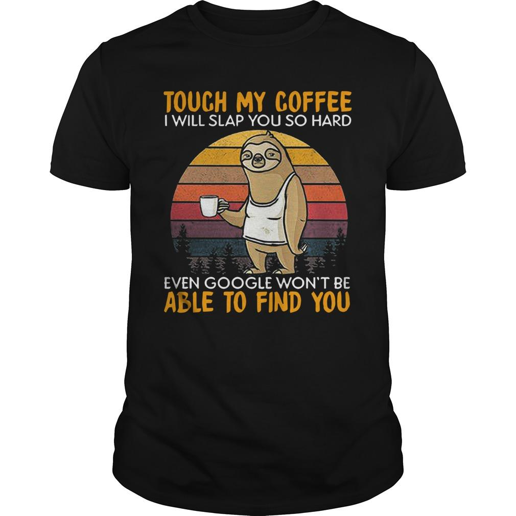 Vintage Sloth Touch My Coffee I Will Slap You So Hard Longsleeve