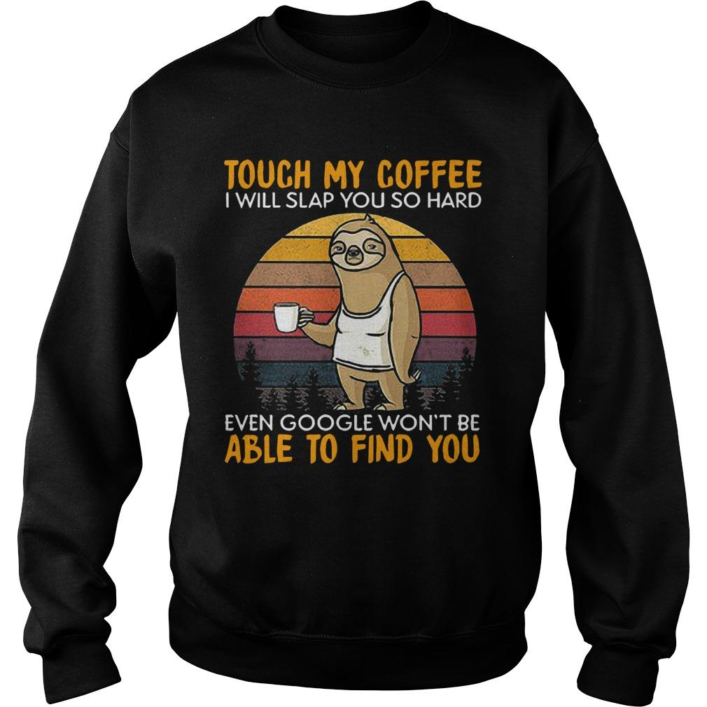 Vintage Sloth Touch My Coffee I Will Slap You So Hard Sweater