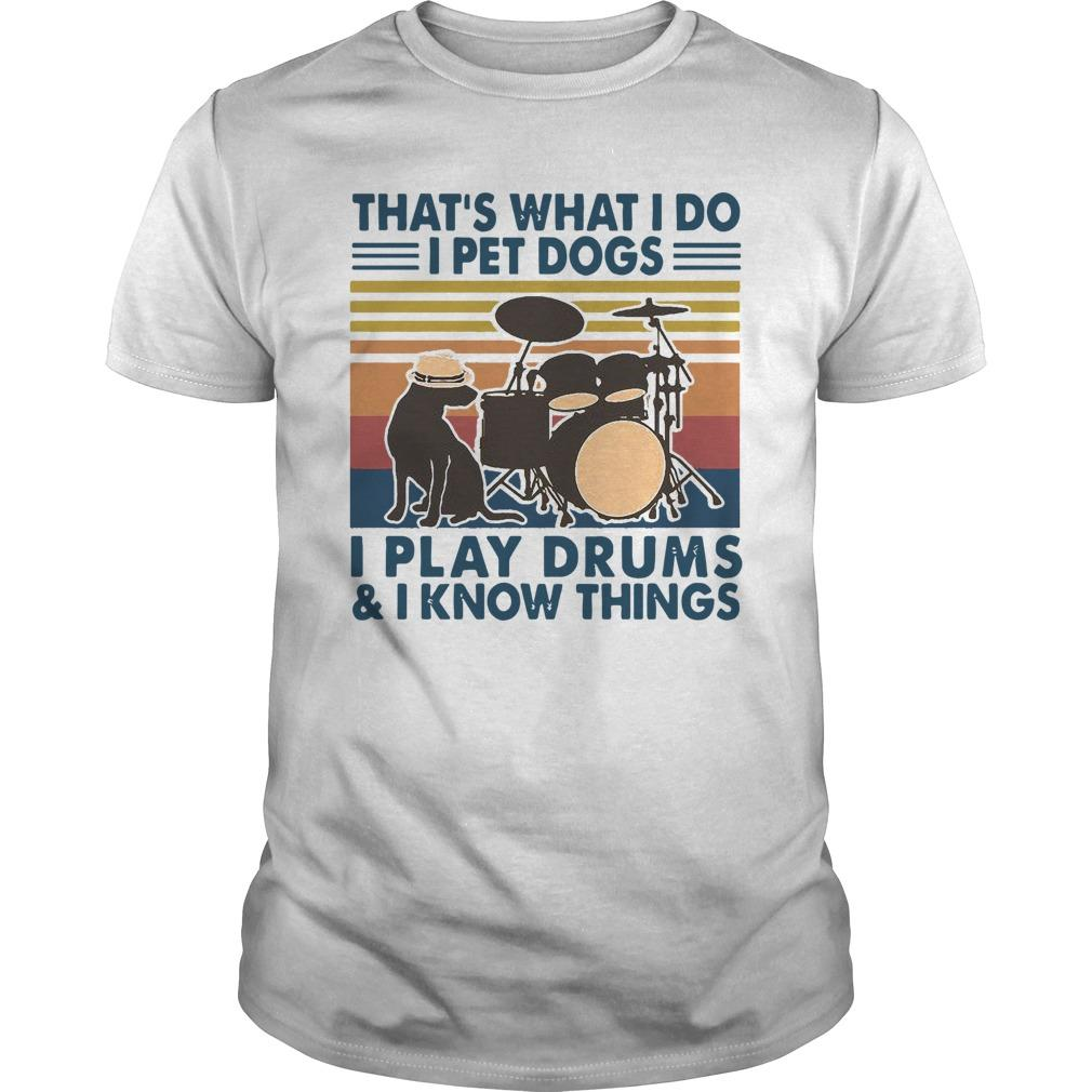 Vintage That's What I Do I Pet Dogs I Play Drums And I Know Things Longsleeve
