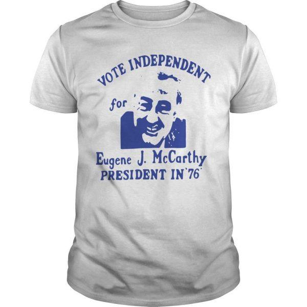 Vote Independent For Eugene J Mccarthy President In 76 Shirt