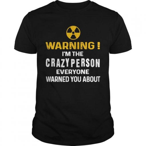 Warning I'm The Crazy Person Everyone Warned You About Shirt