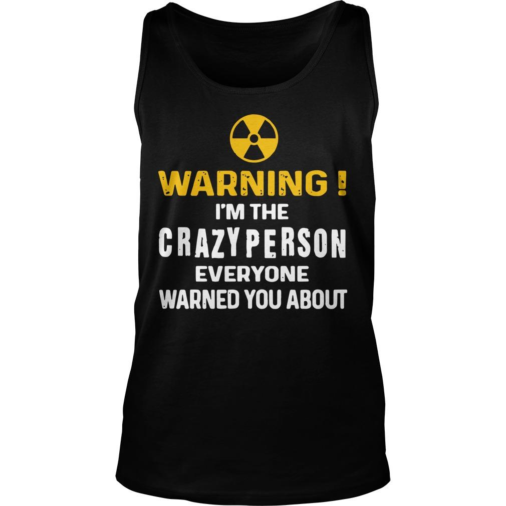 Warning I'm The Crazy Person Everyone Warned You About Tank Top