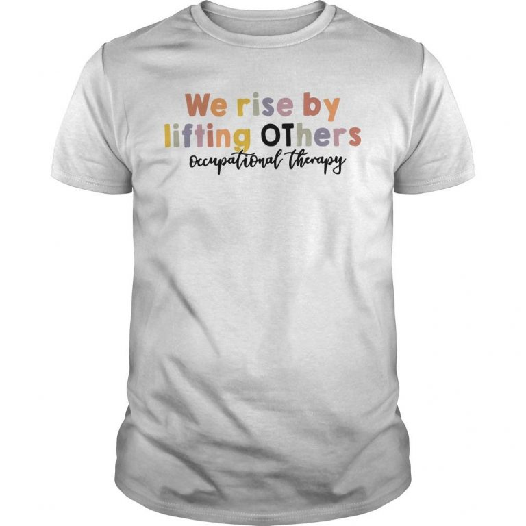 We Rise By Lifting Others Occupational Therapy Shirt