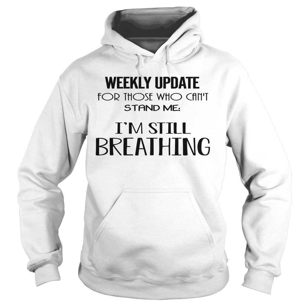 Weekly Update For Those Who Can't Stand Me I'm Still Breathing Hoodie