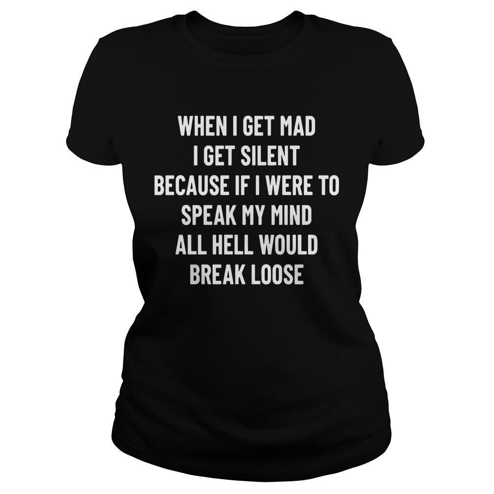 When I Get Mad I Get Silent Because If I Were To Speak My Mind Longsleeve