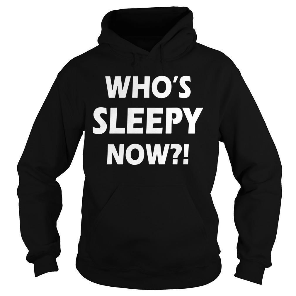 Who's Sleepy Now Hoodie