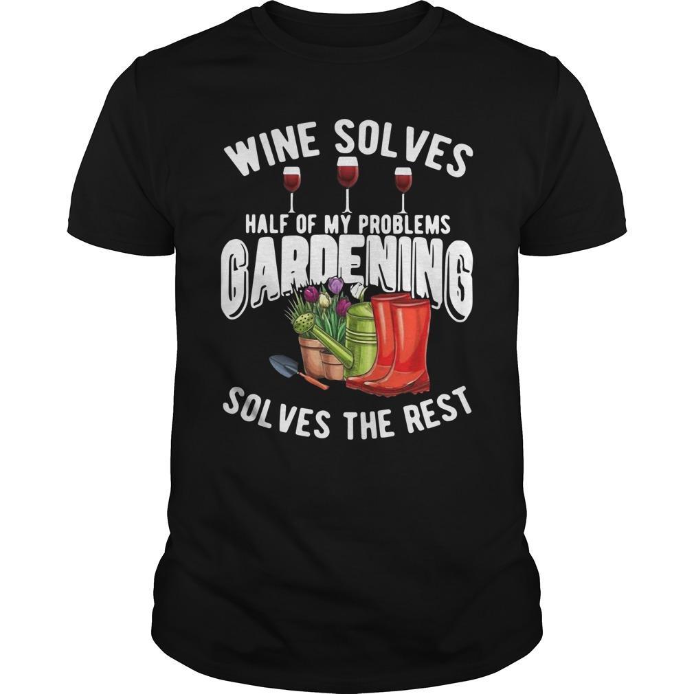 Wine Solves Half Of My Problems Gardening Solves The Rest Longsleeve
