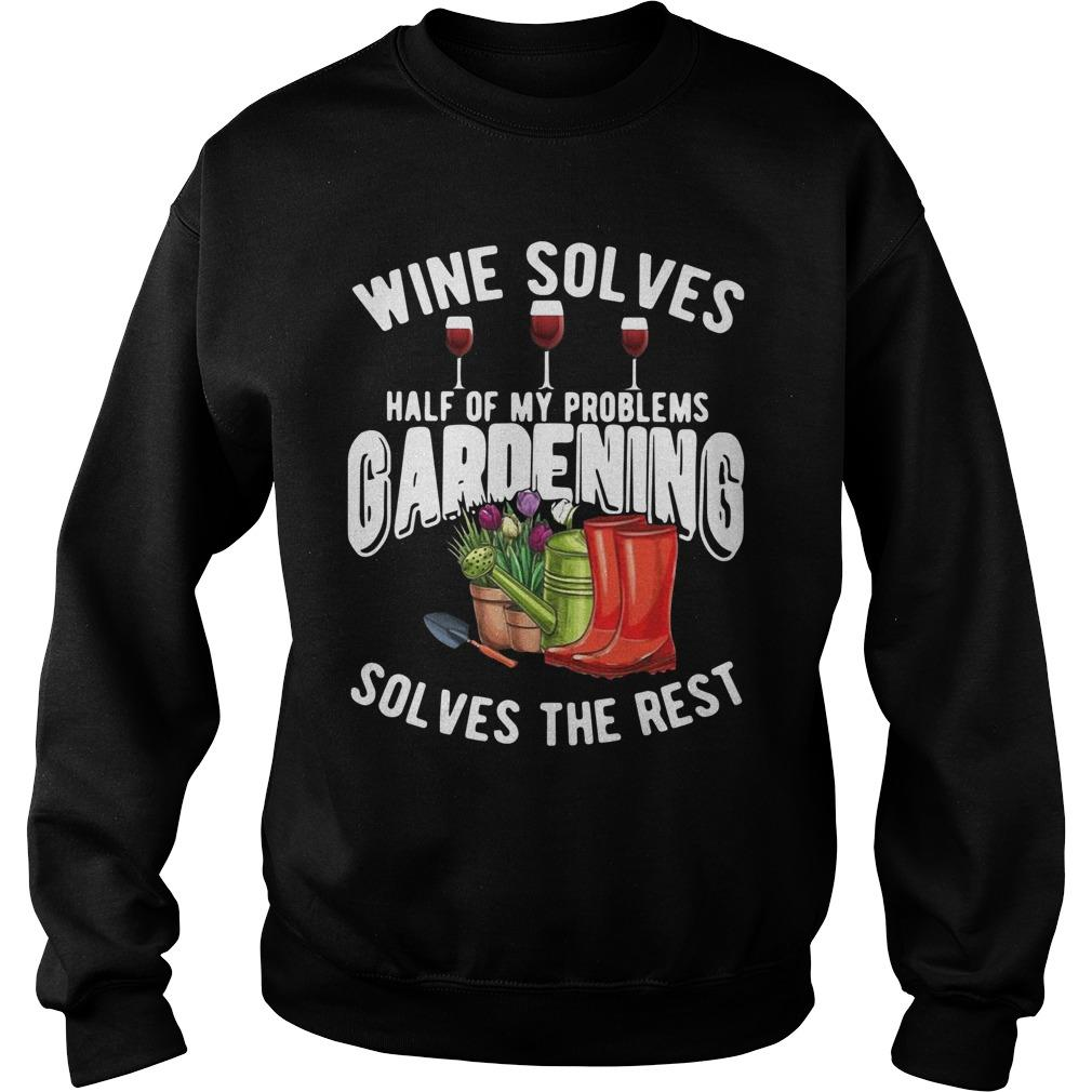 Wine Solves Half Of My Problems Gardening Solves The Rest Sweater