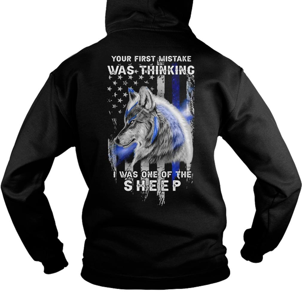 Wolf Your First Mistake Was Thinking I Was One Of The Sheep Hoodie