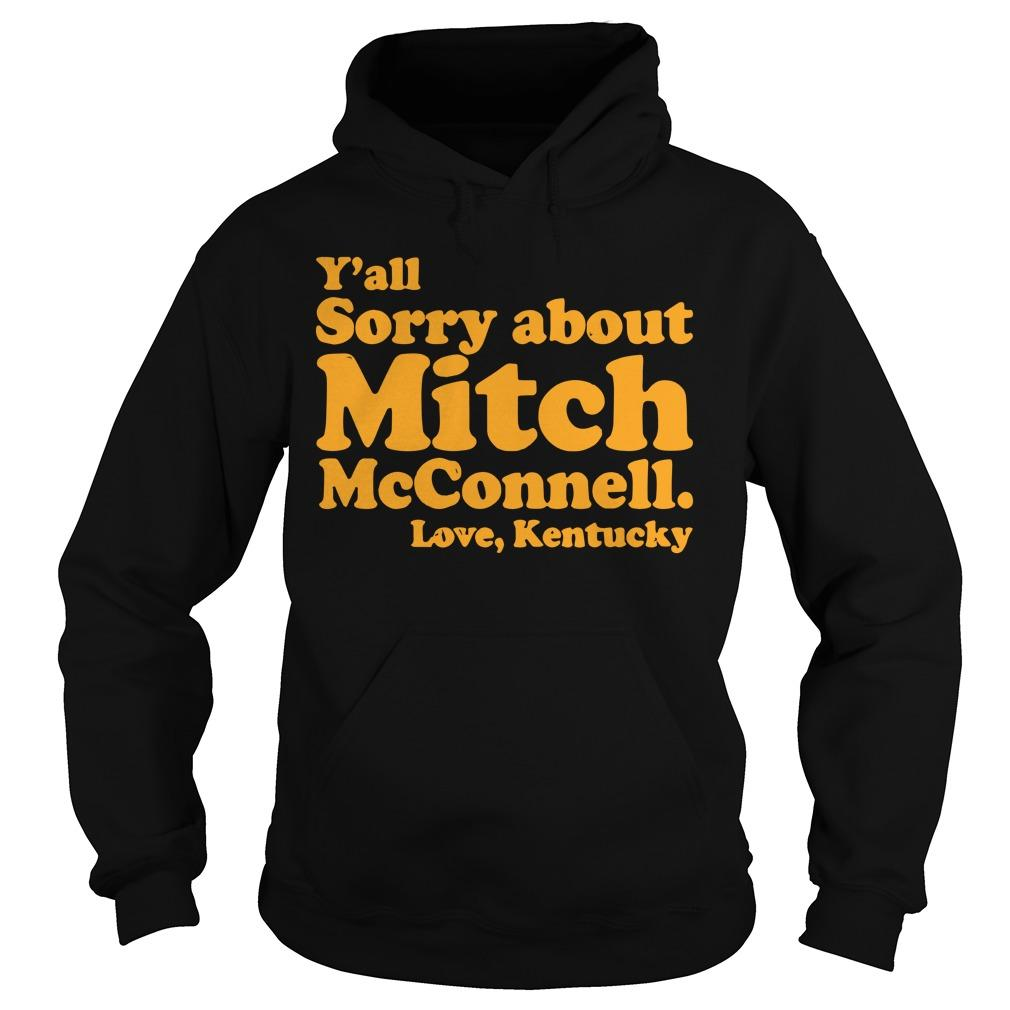 Y'all Sorry About Mitch Mcconnell Love Kentucky Hoodie