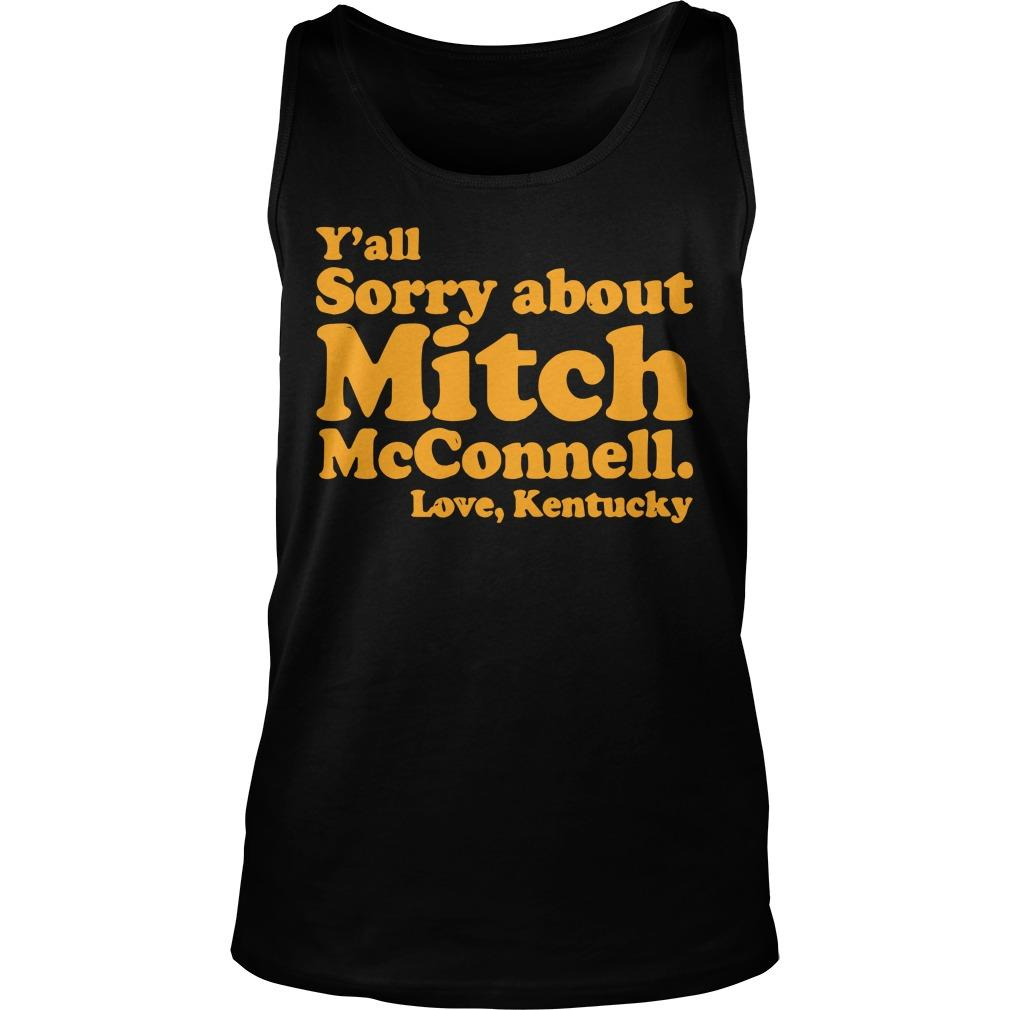Y'all Sorry About Mitch Mcconnell Love Kentucky Tank Top