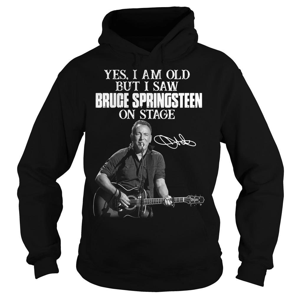 Yes I Am Old But I Saw Bruge Springsteen On Stage Hoodie