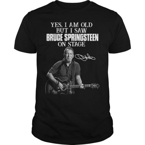 Yes I Am Old But I Saw Bruge Springsteen On Stage Shirt
