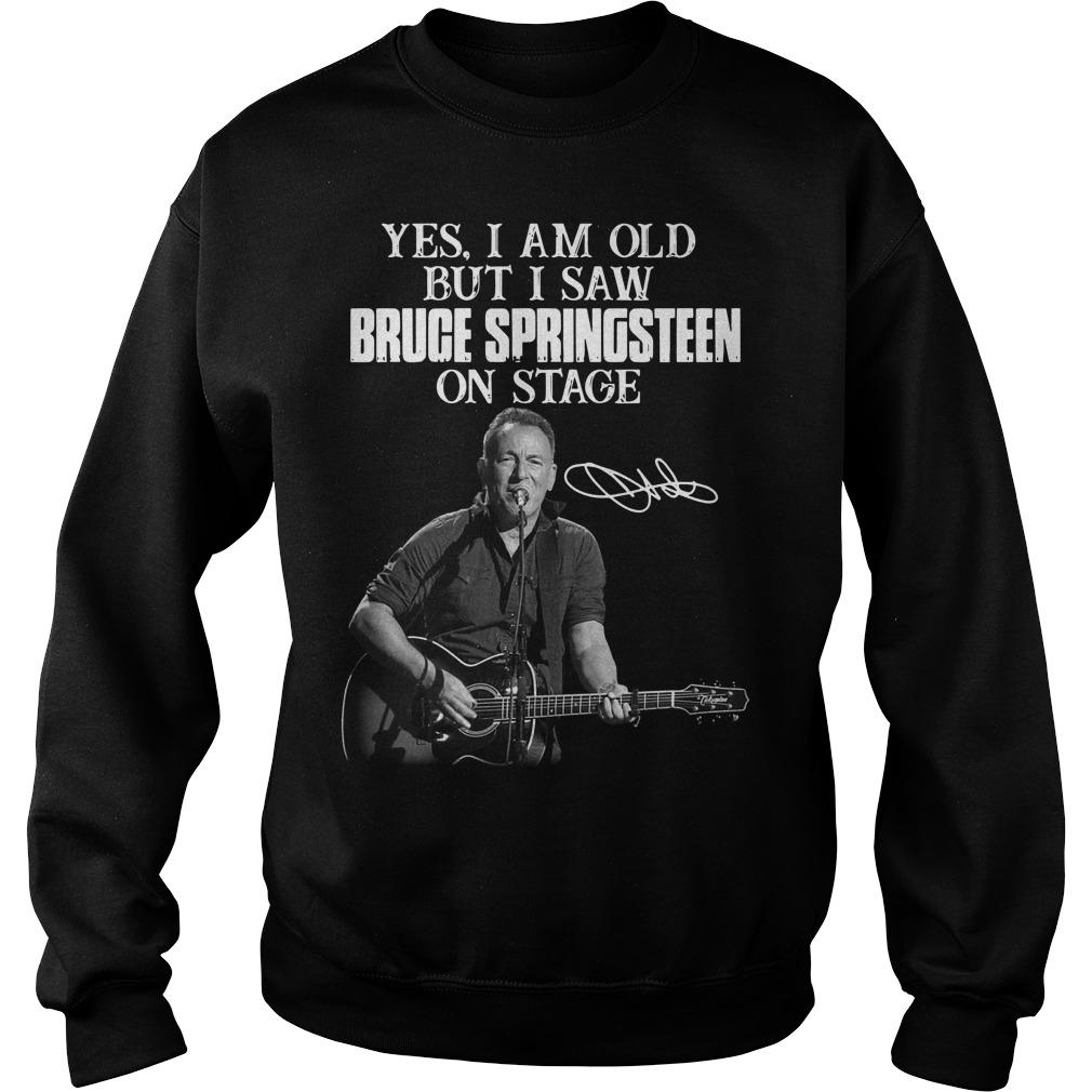 Yes I Am Old But I Saw Bruge Springsteen On Stage Sweater
