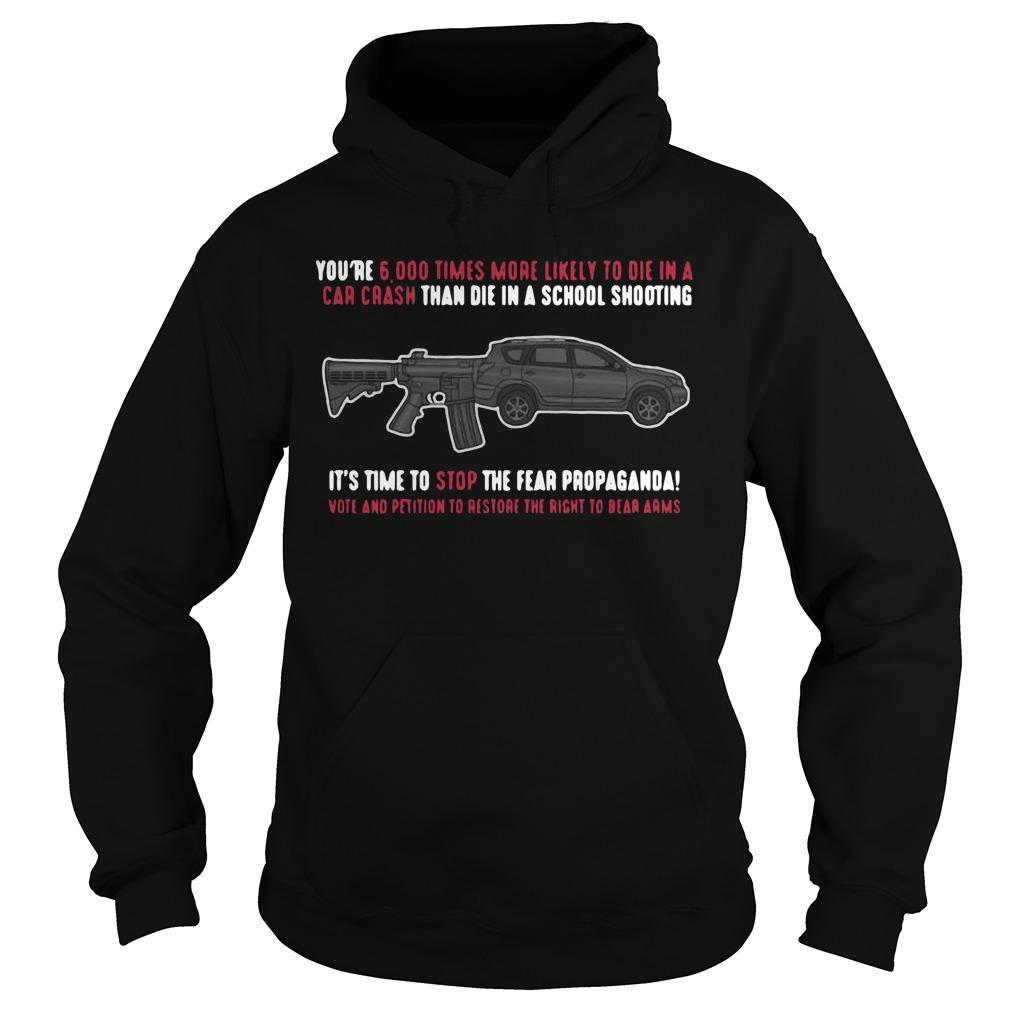 You're 5000 Times More Likely Die Car Crash Tham Die In A School Shooting Hoodie