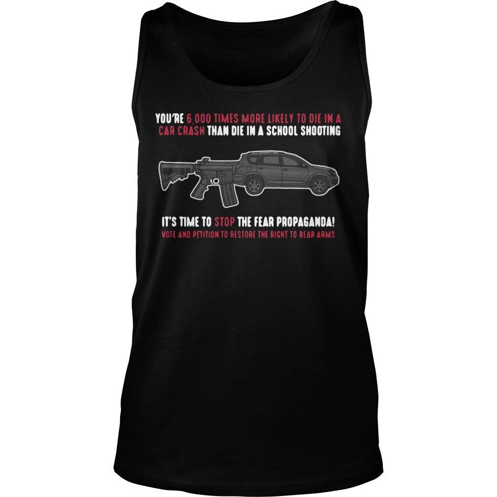 You're 5000 Times More Likely Die Car Crash Tham Die In A School Shooting Tank Top
