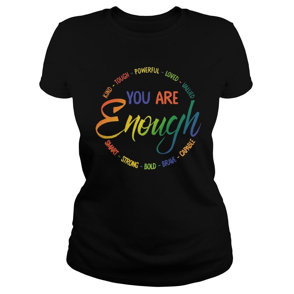 You Are Enough Kind Tough Powerful Loved Valued Longsleeve