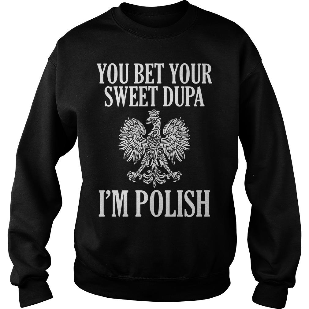 You Bet Your Sweet Dupa I'm Polish Sweater