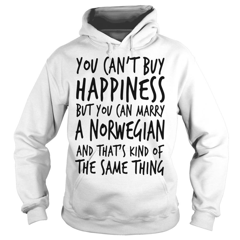 You Can't Buy Happiness But You Can Marry A Norwegian Hoodie