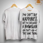 You Can't Buy Happiness But You Can Marry A Norwegian Shirt
