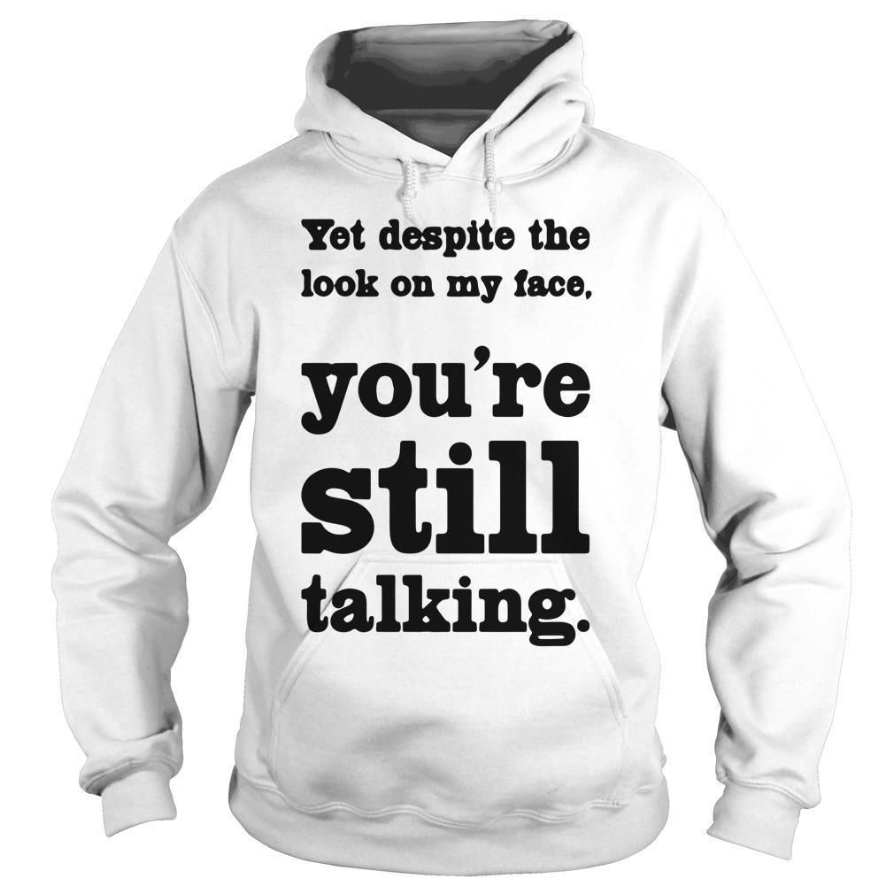 You Despite The Look On My Face You're Still Talking Hoodie
