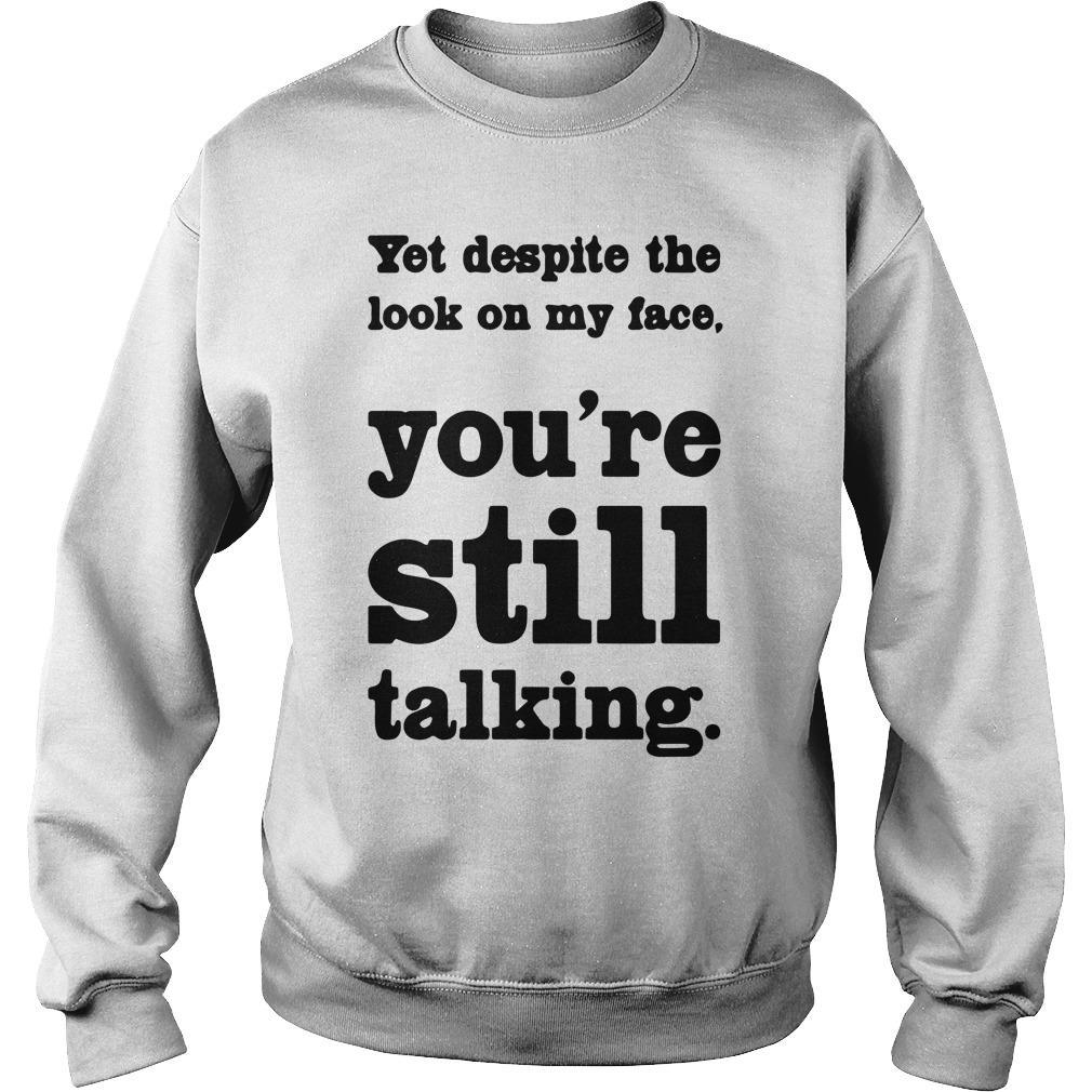 You Despite The Look On My Face You're Still Talking Sweater