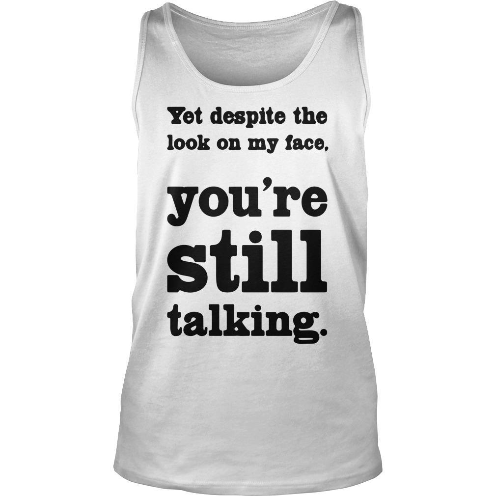 You Despite The Look On My Face You're Still Talking Tank Top