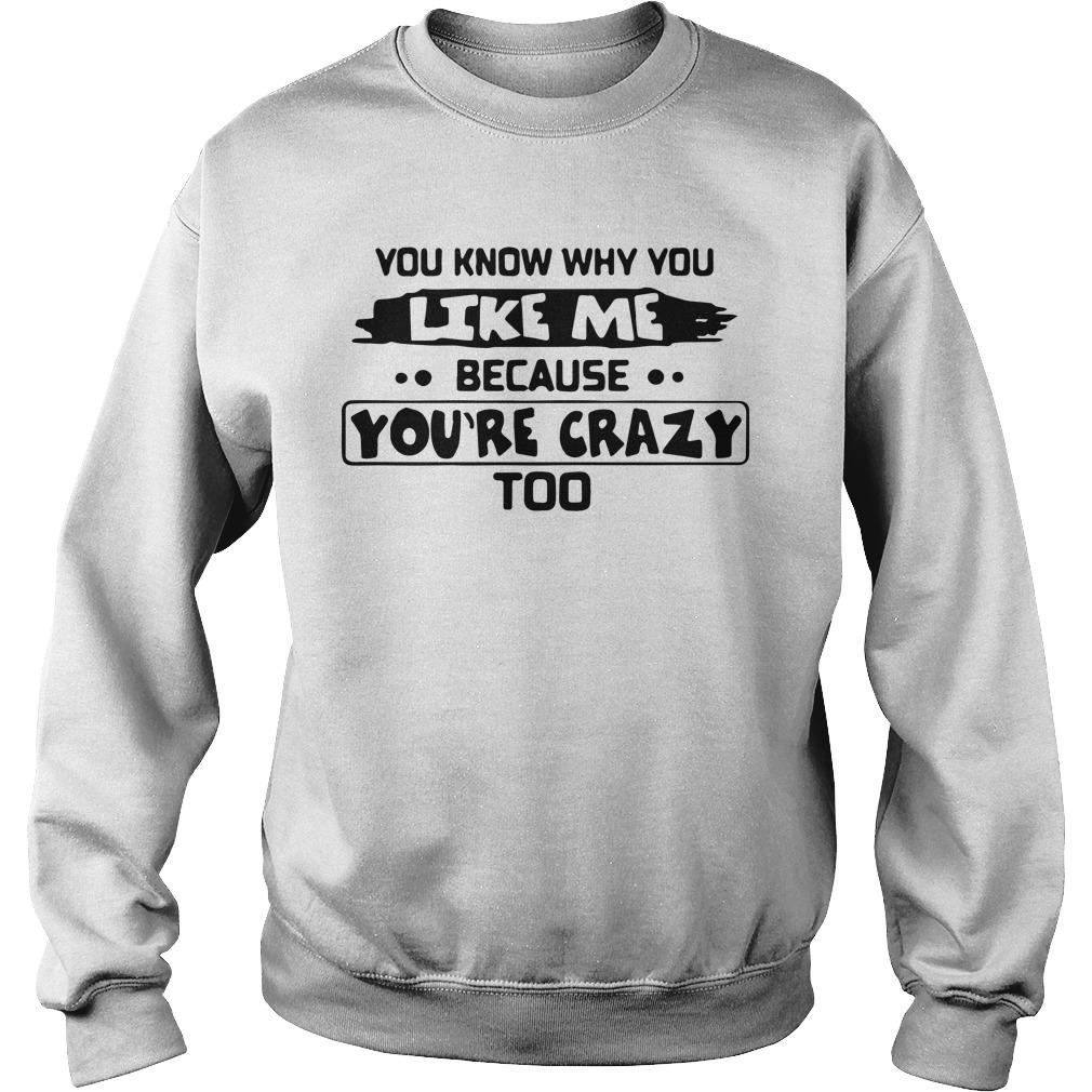 You Know Why You Like Me Because You're Crazy Too Sweater
