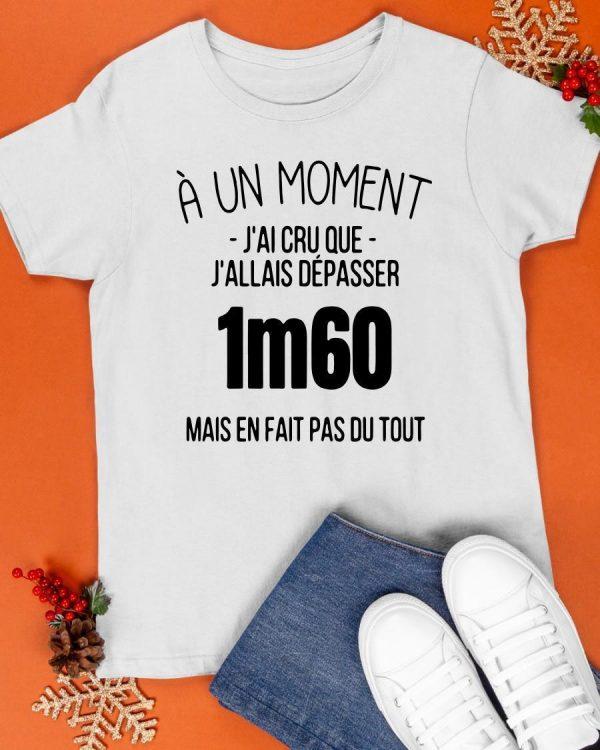 À Un Moment J'ai Cru Que J'allais Dépasser 1m60 Shirt