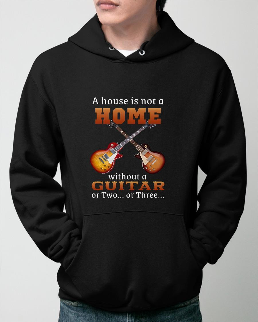 A House Is Not A Home Without A Guitar Or Two Or Three Hoodie