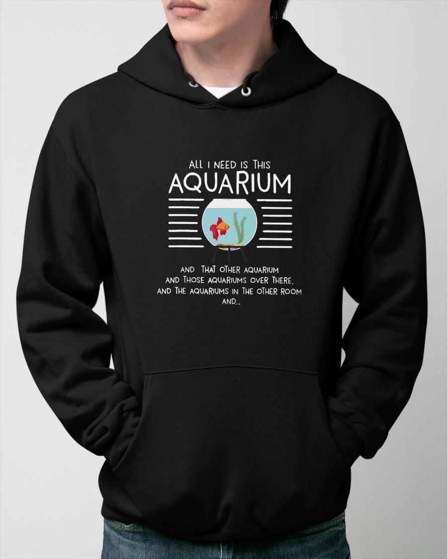 All I Need Is This Aquarium And That Other Aquarium And Those Aquariums Hoodie