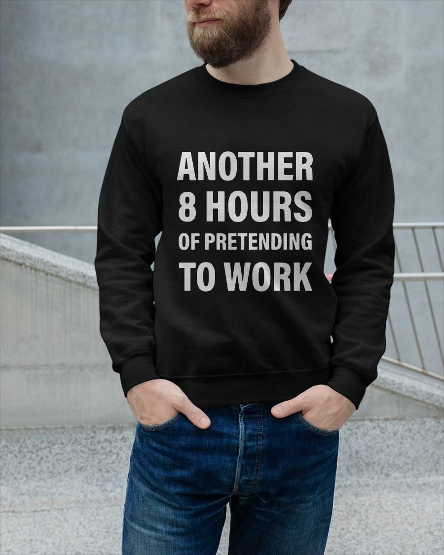 Another 8 Hours Of Pretending To Work Longsleeve